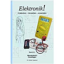Elektronik!: Entdecken - Verstehen - Anwenden (Messtechnik I - Grundlagen 1)