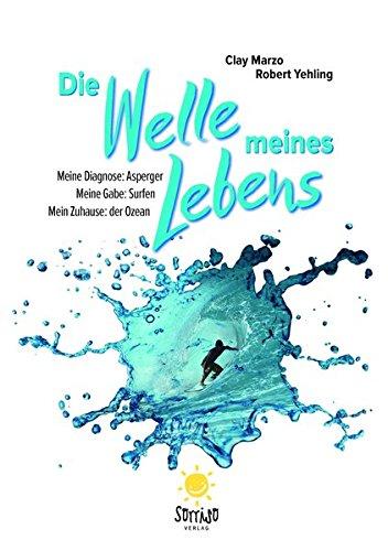 Die Welle meines Lebens: Meine Diagnose: Asperger. Meine Gabe: Surfen. Mein Zuhause: der Ozean.