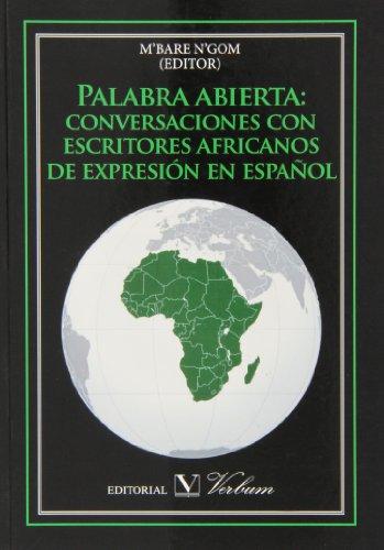 Palabra abierta: conversaciones con escritores africanos de expresión en español. (Biblioteca hispanoafricana)