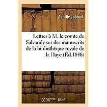 Lettres A M. Le Comte de Salvandy Sur Quelques-Uns Des Manuscrits de La Bibliotheque: Royale de La Haye (Ga(c)Na(c)Ralita(c)S)