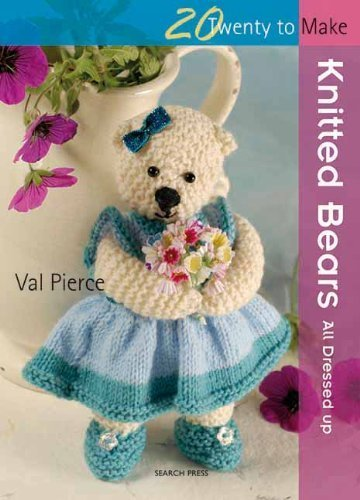 Knitted Bears: All Dressed Up! (Twenty to Make) by Pierce, Val (2010) Paperback