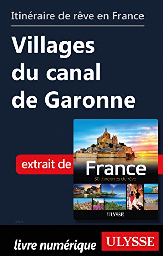 Descargar Libro Itinéraire de rêve en France - Villages du canal de Garonne de Collectif