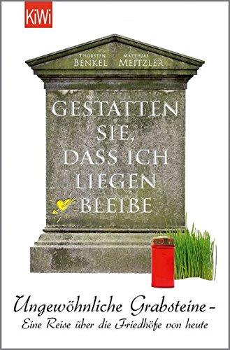 Gestatten Sie, dass ich liegen bleibe: Ungewöhnliche Grabsteine - Eine Reise über die Friedhöfe von (Preise Grabstein)