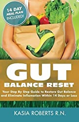 Gut Balance Reset: Your Step By Step Guide to Restore Gut Balance and Eliminate Inflammation Within 14 Days or Less by Kasia Dziurda RN (2015-08-23)
