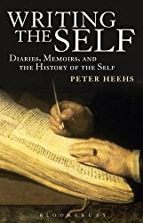 Writing the Self: Diaries, Memoirs, and the History of the Self by Peter Heehs (2013-02-14)