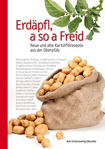 Erdäpfl, a so a Freid: Neue und alte Kartoffelrezepte aus der Oberpfalz