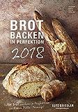 Brot backen in Perfektion 2018 - Rezeptkalender (24 x 34) - Küchenkalender - gesunde Ernährung: by Lutz Geißler
