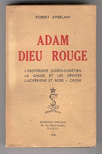 Adam dieu rouge. l'ésotérisme judéo-chrétien. - la gnose et les ophites. - lucifériens et rose+croix.