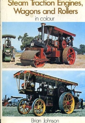 Steam Traction Engines, Wagons and Rollers (Colour) by Brian Johnson (1971-09-20)