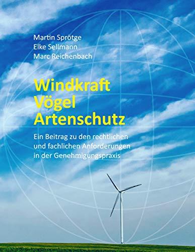 Windkraft   Vögel   Artenschutz: Ein Beitrag zu den rechtlichen und fachlichen Anforderungen in der Genehmigungspraxis