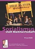 Sozialismus statt Marktwirtschaft: Eine Auseinandersetzung mit Sahra Wagenknechts Buch ?Freiheit statt Kapitalismus?