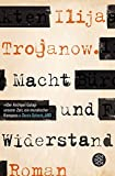 Macht und Widerstand: Roman - Ilija Trojanow