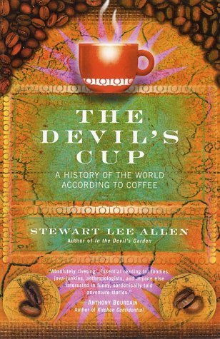 The Devil's Cup: A History of the World According to Coffee by Stewart Lee Allen (2003-03-04)