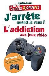 J'arrête quand je veux !: L'addiction aux jeux vidéo (Romans)