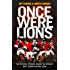 Once Were Lions: The Players' Stories: Inside the World's Most Famous Rugby Team: The Real Stories Behind the British and Irish Lions