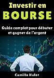 Investir en bourse : Guide complet pour débuter et gagner de l'argent (French Edition)