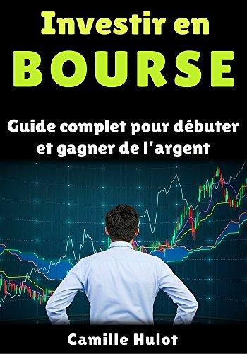 Investir en bourse : Guide complet pour dbuter et gagner de largent