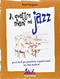A quattro mani nel jazz. pezzi facili per pianoforte a quattro mani nei ritmi moderni