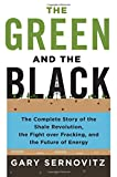 Front cover for the book The Green and the Black: The Complete Story of the Shale Revolution, the Fight over Fracking, and the Future of Energy by Gary Sernovitz