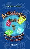 ASTROLOGIA PARA TI. Y PARA COMPARTIR CON TUS AMIGOS (Conectad@s)