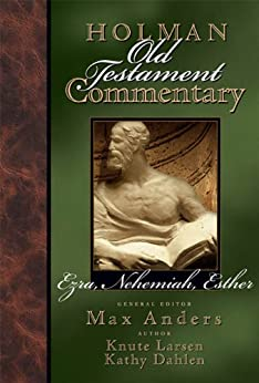 Holman Old Testament Commentary - Ezra, Nehemiah, Esther: 9 by [Anders, Max, Larson, Knute, Dahlen, Kathy]