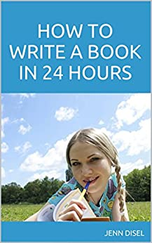 How to Write a Book in 24 Hours (English Edition) von [Disel, Jenn]