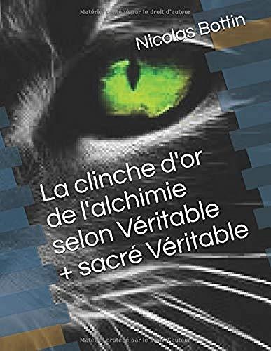 Couverture du livre La clinche d'or de l'alchimie selon Véritable + Sacré Véritable.