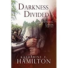 Darkness Divided: Part Two in The Unfading Lands Series