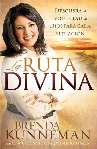 La Ruta Divina: Cómo encontrar la voluntad de Dios para cada situación por Brenda Kunneman