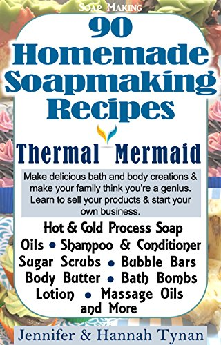 Soap Making: 90 Home Made Soap Making Recipes for Natural Healthy Skin: A Soap Making Guide for Hobby or Business (Thermal Mermaid Book 1) (English Edition) (Hobby-natural)