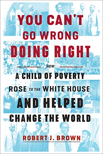 You Can't Go Wrong Doing Right: How a Child of Poverty Rose to the White House and Helped Change the World (English Edition)