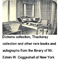 Dickens collection, Thackeray collection and other rare books and autographs from the library of Mr. Edwin W. Coggeshall of New York (English Edition)
