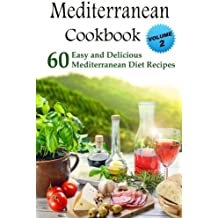Mediterranean Cookbook: 60 Easy and Delicious  Mediterranean Diet Recipes: Volume 2 (Mediterranean Diet, Mediterranean Recipes, European Food, Low Cholesterol)