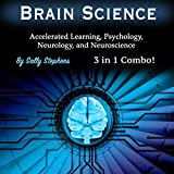 Brain Science: 3 in 1 Combo!: Accelerated Learning, Psychology, Neurology, and Neuroscience