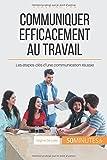 Telecharger Livres Communiquer efficacement au travail Les etapes cles d une communication reussie (PDF,EPUB,MOBI) gratuits en Francaise