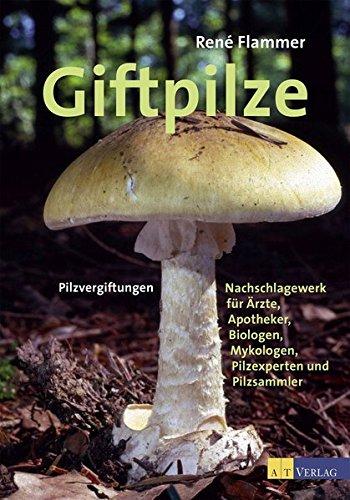 Giftpilze: Pilzvergiftungen - Ein Nachschlagewerk für Ärzte, Apotheker, Biologen, Mykologen, Pilzexperten
