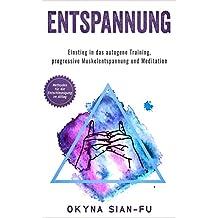 Entspannung: Einstieg in das autogene Training, progressive Muskelentspannung und Meditation: Methoden für Entschleunigung im Alltag (German Edition)