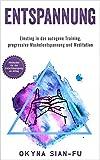 Entspannung: Einstieg in das autogene Training, progressive Muskelentspannung und Meditation:...