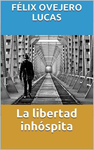 La libertad inhóspita por Félix Ovejero Lucas