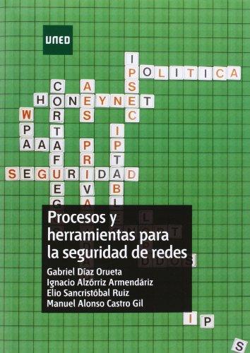Procesos y herramientas para la seguridad de redes (GRADO) por Manuel Alonso CASTRO GIL