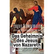 Das Geheimnis des Jesus von Nazareth: Eugen Drewermann antwortet jungen Menschen