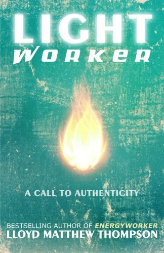 Lightworker: A Call to Authenticity by Lloyd Matthew Thompson (2013-09-06)