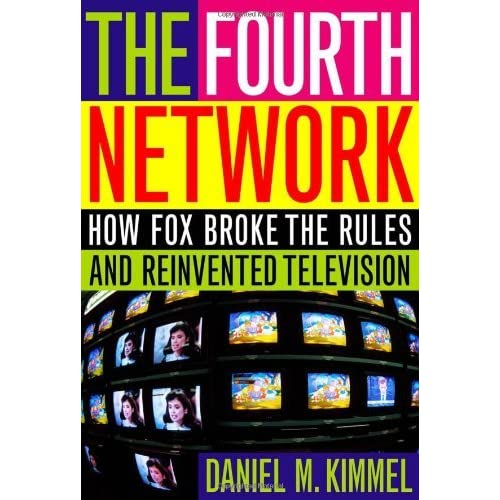 The Fourth Network: How FOX Broke the Rules and Reinvented Television by Daniel M. Kimmel (2004-05-25)