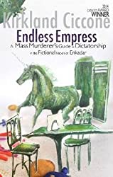 Endless Empress: A Mass Murderer's Guide to Dictatorship in the Fictional Nation of Enkadar (Castlecrankie Chronicles)