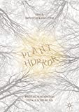 Plant Horror: Approaches to the Monstrous Vegetal in Fiction and Film (English Edition)