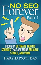 No SEO Forever: Focus On Ultimate Traffic Sources That Are More Reliable, Stable, and Viral: Volume 1 (REAL MARKETING SHIT)