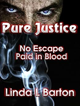 Pure Justice: No Escape, Paid in Blood by [Barton, Linda L]