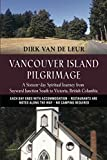 Vancouver Island Pilgrimage: A Sixteen-day Spiritual Journey from Sayward Junction South to Victoria, British Columbia