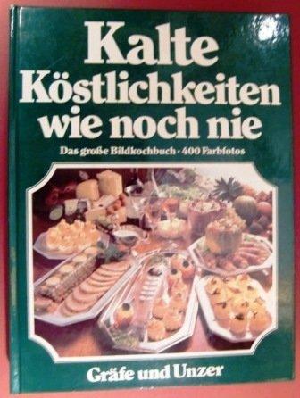 Kalte Köstlichkeiten wie noch nie - Das neue große Bildkochbuch der Kalten Küche - Mit 400 Farbfotos