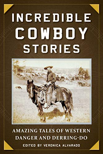 Incredible Cowboy Stories: Amazing Tales of Western Danger and Derring-Do (English Edition) (Cowboy-action-holster)